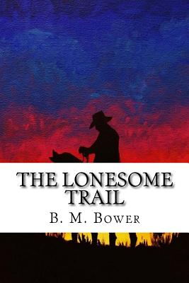 The Lonesome Trail - Bower, B M
