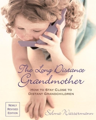 The Long Distance Grandmother: How to Stay Close to Distant Grandchildren - Wassermann, Selma