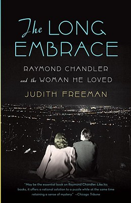 The Long Embrace: Raymond Chandler and the Woman He Loved - Freeman, Judith