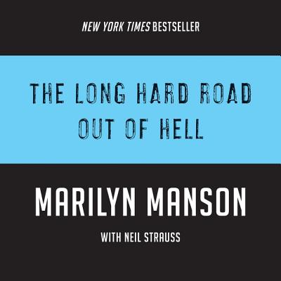 The Long Hard Road Out of Hell - Manson, Marilyn, and Strauss, Neil (Contributions by), and Cronin, James Patrick (Read by)