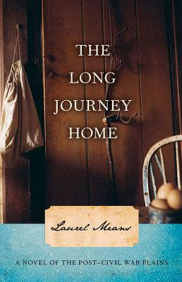 The Long Journey Home: A Novel of the Post-Civil War Plains - Means, Laurel