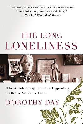 The Long Loneliness: The Autobiography of the Legendary Catholic Social Activist - Day, Dorothy, and Berrigan, Daniel (Designer)