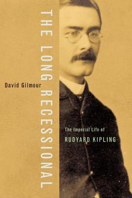 The Long Recessional: The Imperial Life of Rudyard Kipling - Gilmour, David