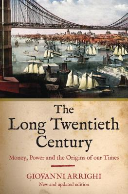 The Long Twentieth Century: Money, Power and the Origins of Our Times - Arrighi, Giovanni