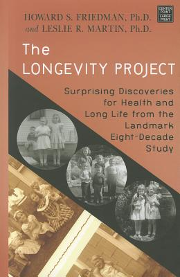 The Longevity Project: Surprising Discoveries for Health and Long Life from the Landmark Eight-Decade Study - Friedman Ph D, Howard S, and Martin, Leslie R, Ph.D.
