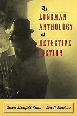 The Longman Anthology of Detective Fiction - Mansfield-Kelley, Deane (Editor), and Marchino, Lois A (Editor)