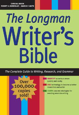 The Longman Writer's Bible: The Complete Guide to Writing, Research, and Grammar - Anson, Chris, and Schwegler, Robert A