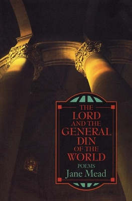 The Lord and the General Din of the World: Poems - Mead, Jane, and Levine, Philip, Judge (Foreword by)