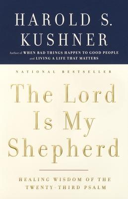 The Lord Is My Shepherd: Healing Wisdom of the Twenty-Third Psalm - Kushner, Harold S, Rabbi