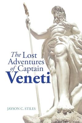 The Lost Adventures of Captain Veneti - Stiles, Jayson C
