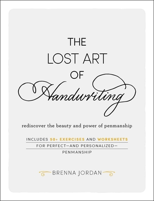 The Lost Art of Handwriting: Rediscover the Beauty and Power of Penmanship - Jordan, Brenna