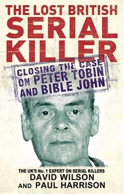 The Lost British Serial Killer - Harrison, Paul, and Wilson, David