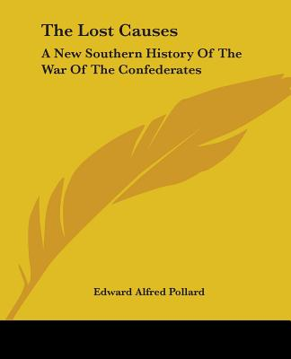 The Lost Causes: A New Southern History of the War of the Confederates - Pollard, Edward Alfred