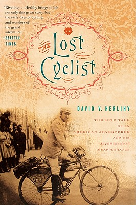 The Lost Cyclist: The Epic Tale of an American Adventurer and His Mysterious Disappearance - Herlihy, David