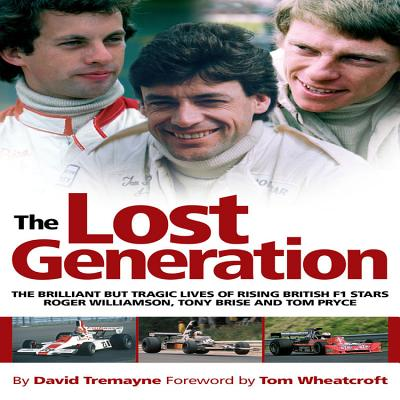 The Lost Generation: The Brilliant But Tragic Lives of Rising British F1 Stars Roger Williamson, Tony Brise and Tom Pryce - Tremayne, David