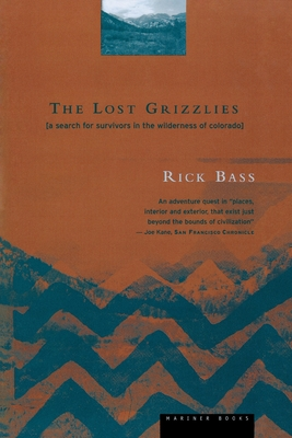 The Lost Grizzlies: A Search for Survivors in the Wilderness of Colorado - Bass, Rick
