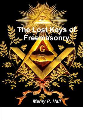The Lost Keys of Freemasonry - Hall, Manly P