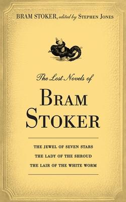 The Lost Novels of Bram Stoker - Stoker, Bram, and Jones, Stephen