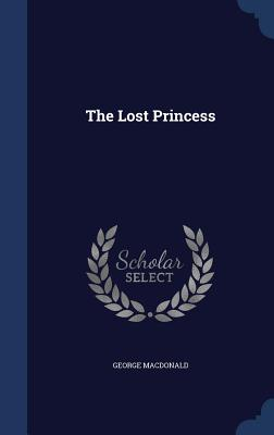 The Lost Princess - MacDonald, George
