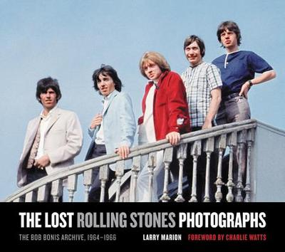 The Lost Rolling Stones Photographs: The Bob Bonis Archive, 1964-1966 - Marion, Larry