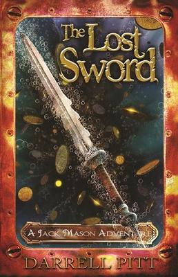 The Lost Sword: A Jack Mason Adventure - Pitt, Darrell