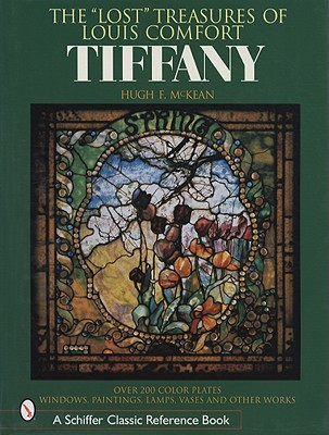"The ""Lost"" Treasures of Louis Comfort Tiffany - McKean, Hugh F, and Rousseau, William (Photographer)"