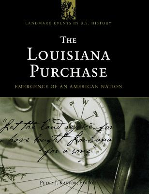 The Louisiana Purchase: Emergence of an American Nation - Kastor, Peter