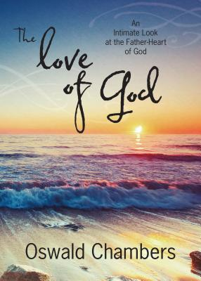 The Love of God: An Intimate Look at the Father-Heart of God - Chambers, Oswald
