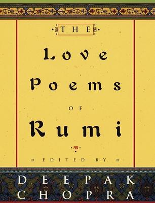 The Love Poems of Rumi - Chopra, Deepak (Editor), and Rumi, Jalal Al-Din, and Kia, Fereydoun (Translated by)