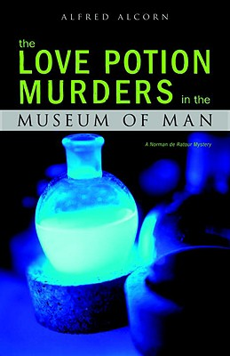 The Love Potion Murders in the Museum of Man - Alcorn, Alfred