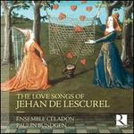 The Love Songs of Jehan de Lescurel