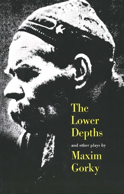 The Lower Depths and Other Plays - Gorky, Maxim, and Bakshy, Alexander (Translated by), and Nathan, Paul S (Translated by)