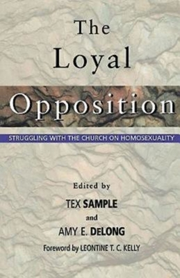 The Loyal Opposition: Struggling with the Church on Homosexuality - DeLong, Amy E, and Sample, Tex
