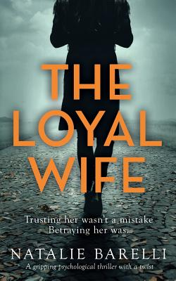 The Loyal Wife: A gripping psychological thriller with a twist - Barelli, Natalie