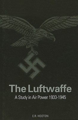 The Luftwaffe: A Complete History 1933-1945 - Hooton, E R