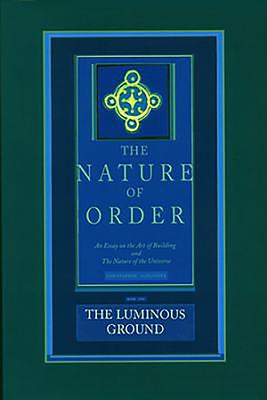 The Luminous Ground - Alexander, Christopher