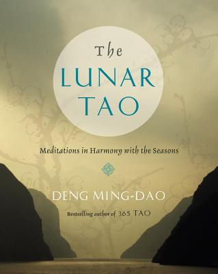 The Lunar Tao: Meditations in Harmony with the Seasons - Deng, Ming-DAO