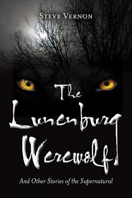 The Lunenburg Werewolf: And Other Stories of the Supernatural - Vernon, Steve