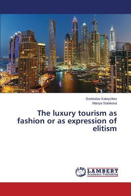 The Luxury Tourism as Fashion or as Expression of Elitism - Kaleychev Svetoslav, and Stankova Mariya