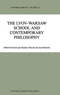 The Lvov-Warsaw School and Contemporary Philosophy - Kijania-Placek, K (Editor), and Wolenski, Jan (Editor)