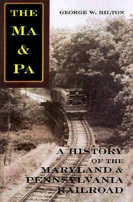 The Ma & Pa: A History of the Maryland & Pennsylvania Railroad - Hilton, George W, Professor, and Godbeer, Richard