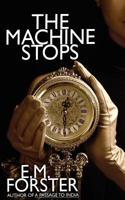 The Machine Stops - Forster, E M, and Wurf, Karl (Introduction by)