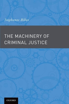 The Machinery of Criminal Justice - Bibas, Stephanos