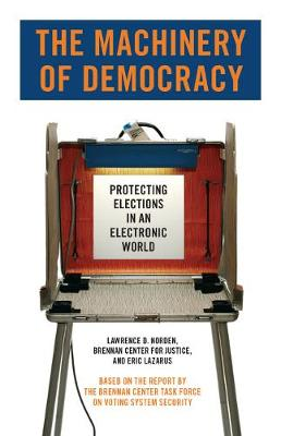 The Machinery of Democracy: Protecting Elections in an Electronic World - Norden, Lawrence D, and Lazarus, Eric