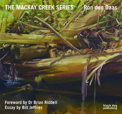 The Mackay Creek Series: Paintings by Ron den Daas - Riddle, Brian, and Jeffries, Bill, and Daas, Ron den
