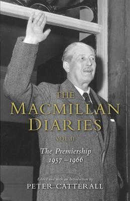 The Macmillan Diaries II: II: 1959-1966 - Macmillan, Harold, and Catterall, Peter (Editor)