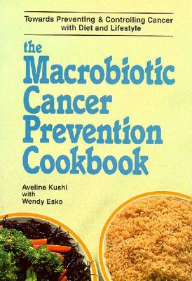 The Macrobiotic Cancer Prevention Cookbook - Kushi, Aveline, and Esko, Wendy
