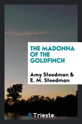 The Madonna of the Goldfinch - Steedman, Amy