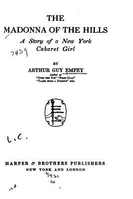 The Madonna of the Hills, a Story of a New York Cabaret Girl - Empey, Arthur Guy