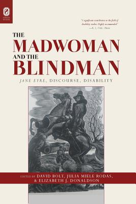The Madwoman and the Blindman: Jane Eyre, Discourse, Disability - Bolt, David (Editor), and Rodas, Julia Miele (Editor), and Donaldson, Elizabeth J (Editor)